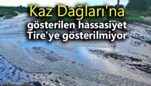 Kaz Dağları'na gösterilen hassasiyet Tire'ye gösterilmiyor
