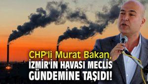 CHP'li Murat Bakan, İzmir'in havası meclis gündemine taşıdı!