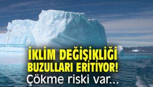 İklim değişikliği buzulları eritiyor! Çökme riski var...