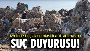 İzmir'de boş alana plastik atık atılmasına suç duyurusu!
