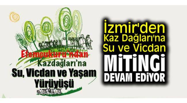 İzmir'de Kaz Dağları'na Su ve Vicdan mitingi devam ediyor