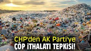 CHP'den AK Parti'ye çöp ithalatı tepkisi!
