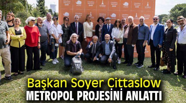 Başkan Soyer Cittaslow Metropol projesini anlattı