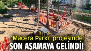 'Macera Parkı' projesinde son aşamaya gelindi!