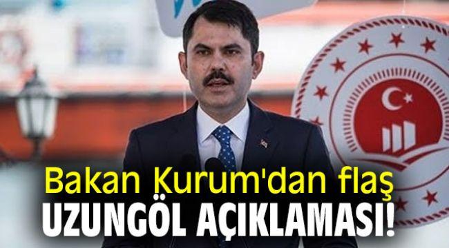Bakan Kurum'dan flaş Uzungöl açıklaması!