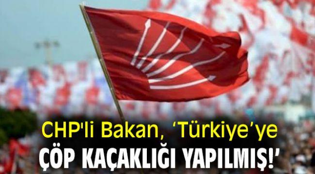 CHP'li Bakan 'Türkiye'ye çöp kaçaklığı yapılmış!'