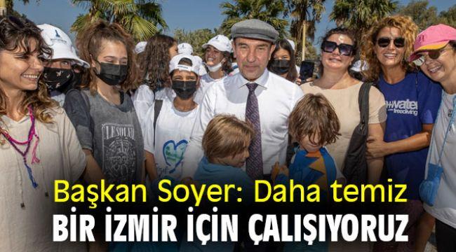 Başkan Soyer: Daha temiz bir İzmir için çalışıyoruz