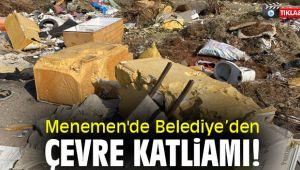 Menemen'de Belediye'den çevre katliamı!