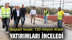 Başkan Soyer, 120 milyon liralık yatırımları inceledi